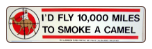 FLY 10,000 MILES TO SMOKE A CAMEL